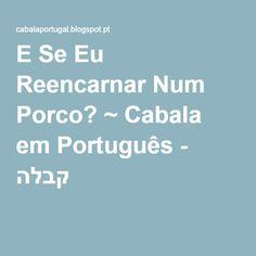 E Se Eu Reencarnar Num Porco? ~ Cabala em Português - קבלה