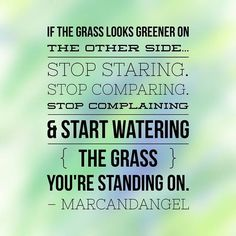 If the grass looks greener on the other side... #quote #inspirational