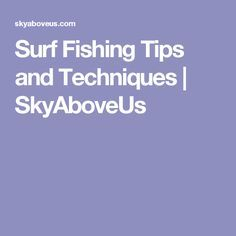 Surf Fishing Tips and Techniques | SkyAboveUs