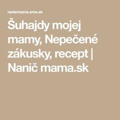 Šuhajdy mojej mamy, Nepečené zákusky, recept | Nanič mama.sk