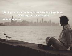 """""""Ein Tag, an dem man einen festen Entschluss fasst, ist ein Glückstag.""""--Autor unbekannt / www.rise-up-tour.com"""