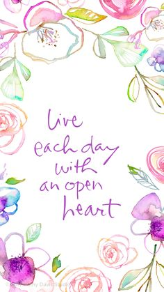 Live each day wirh an open ♡ heart. by ©Kathy Davis Uplifting Quotes, Positive Quotes, Motivational Quotes, Inspirational Quotes, Cute Quotes, Happy Quotes, Best Quotes, Quote Backgrounds, Wallpaper Quotes