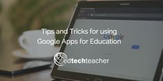 Tips and Tricks for using Google Apps for Education  #GAFE Google For Education #GoogleEdu