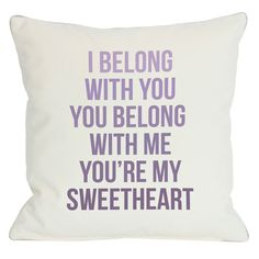 I Belong With You .. You Belong With Me .. You're My Sweetheart Quote Throw Pillow <3