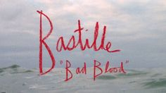 "Bastille ~ ""Bad Blood"""