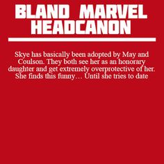 (Bland Marvel Headcanons) She pretends to get mad at them when her dates show up and they scare them off, but secretly, she loves it. After what happened with Ward, she's more than a little nervous about dating.