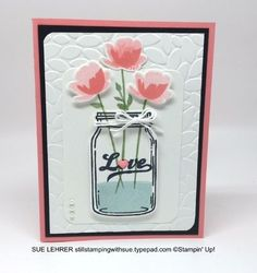 Creating with the Jar of Love Stamp Set (Still Stamping With Sue) Hand Made Greeting Cards, Making Greeting Cards, Mason Jar Cards, Mason Jars, Glass Jars, Valentine Day Love, Valentine Cards, Bday Cards, Love Stamps