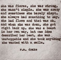 ...she was fierce, she was strong, she wasn't simple ....R.M. Drake