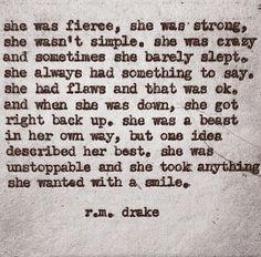 ...she was fierce, she was strong, she wasn't simple ....R.M. Drake