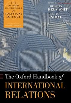 The Oxford Handbook of International Relations (Oxford Handbooks of Political Science) by Christian Reus-Smit http://www.amazon.com/dp/019958558X/ref=cm_sw_r_pi_dp_L49iub070XJK2