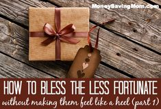 How to Bless the Less Fortunate Without Making Them Feel Like a Heel (Part 1) ~ Something we should all remember!!