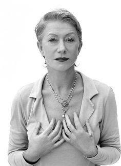 Helen Mirren -- if I look half as good as she does when I reach her age, Ive done something right.