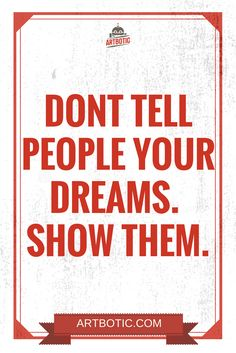 Don't tell people your dreams. Show them. Inspiring hustle quotes for motivation.