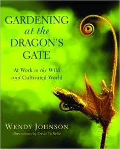 Gardening at the Dragon's Gate: At Work in the Wild and Cultivated World: Wendy Johnson: 9780553378030: Amazon.com: Books