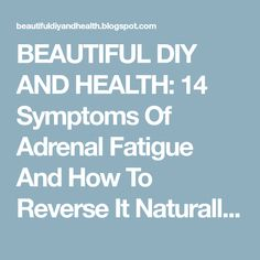 BEAUTIFUL DIY AND HEALTH: 14 Symptoms Of Adrenal Fatigue And How To Reverse It Naturally! Page 2