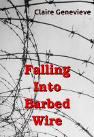 Falling Into Barbed Wire - Poems, an ebook by Claire Genevieve at Smashwords