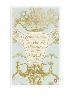 The Pleasures of the Table. by Jean-Anthelme Brillat-Savarin