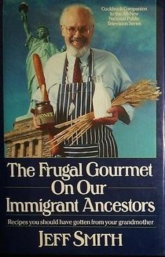 The Frugal Gourmet on Our Immigrant Ancestors : Recipes You Should Have - One of my favorite cookbooks!