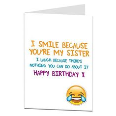 Funny Sister Birthday Cards Perfect For Cool Quirky Design Blank Inside To Add Your Own Personal Greetings Happy Birthday Greeting Card, Funny Birthday Cards, My Sister Birthday, 40th Birthday, Smile Because, Card Reading, Funny Cards, I Laughed, Sisters