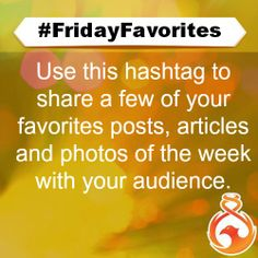 #FridayFavorites is a great hashtag theme to use at the end of the week when recapping the things you enjoyed online that week!