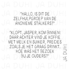 Zelfhulpgroep van de anonieme stalkers. Ja Duh! #humor #quotes #teksten #Nederlands