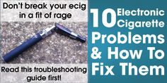 10 Electronic Cigarette Problems and How to Solve Them