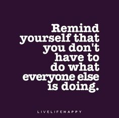 Quote Poster: Remind yourself that you don't have to do what everyone else is doing.