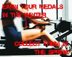 Rowing Winter training. Pushes you beyond your limits, but it's all worth it for the Spring.