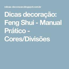Dicas decoração: Feng Shui - Manual Prático - Cores/Divisões Casa Feng Shui, Feng Shui Tips, Fen Shui, Reiki, Healing, Diy, Zen House, Practical Life, Plank Wall Bathroom