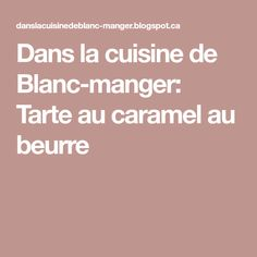 Dans la cuisine de Blanc-manger: Tarte au caramel au beurre