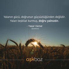 Yalanın gücü, doğrunun güçsüzlüğünden değildir. Yalan teşkilat kurmuş, doğru yalnızdır. - Yaşar Kemal (Kaynak: Instagram - askbaz) #sözler #anlamlısözler #güzelsözler #manalısözler #özlüsözler #alıntı #alıntılar #alıntıdır #alıntısözler #şiir #edebiyat