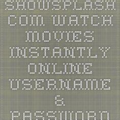 showsplash.com - Watch movies instantly online Username & Password