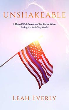 Unshakeable: A Hope-Filled Devotional For Police Wives Facing An Anti-Cop World - Kindle edition by Everly, Leah. Religion & Spirituality Kindle eBooks @ Amazon.com. Police Wife Life, Kindle App, Book Club Books, Encouragement, Religion, Spirituality, Things To Come, Law Enforcement