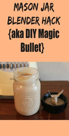 The Mason Jar Blender DIY Hack aka DIY Magic Bullet