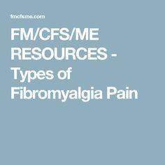 FM/CFS/ME RESOURCES - Types of Fibromyalgia Pain