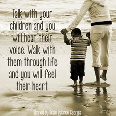 #Talk with your #children and you will #hear their #voice. #Walk with them through #life and you will #feel their #heart. #quote #inspiring #parenting #parenthood #child #childhood #quoteoftheday #QOTD #motivational #motivation #motivationmonday #Georgia #brainbalance #addressthecause