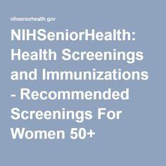 NIHSeniorHealth: Health Screenings and Immunizations - Recommended Screenings For Women 50+