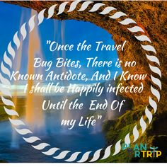 """Inspiring Travel Quotes """"Once the travel bug bites there is no known cure, and i will be happily infected until the end of my life"""" https://www.planrtrip.com"""