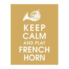 http://www.etsy.com/listing/118039079/keep-calm-and-play-french-horn-11x14