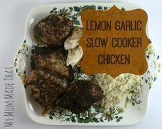 My Mom Made That: Lemon Garlic Slow Cooker Chicken