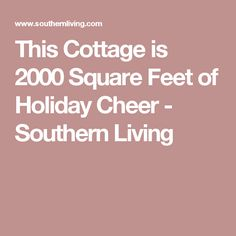 This Cottage is 2000 Square Feet of Holiday Cheer - Southern Living