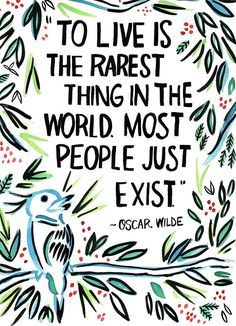 """""""To live is the rarest thing in the world. Most people just exist."""" - Oscar Wilde. Art Print by Ursula Says Hello on Etsy via @cydconverse"""