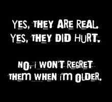 Yes, they are real. Yes, they did hurt. No, I won't regret them when I'm older!!