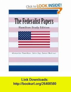 The Federalist Papers Hamilton Study Edition (9781450554336) Alexander Hamilton, John Jay, James Madison , ISBN-10: 1450554334  , ISBN-13: 978-1450554336 ,  , tutorials , pdf , ebook , torrent , downloads , rapidshare , filesonic , hotfile , megaupload , fileserve