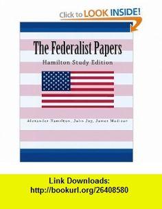 The Federalist Papers Hamilton Study Edition (9781450554336) Alexander Hamilton, John Jay, James Madison , ISBN-10: 1450554334  , ISBN-13: 978-1450554336 ,  , tutorials , pdf , ebook , torrent , downloads , rapidshare , filesonic , hotfile , megaupload , fileserve