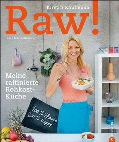 Kochbuch Rohkost: Raw. Vegan und roh genießen - Vielseitige und leckere Rohkost-Rezepte in einem frischen Kochbuch für Genießer. Meine raffi...