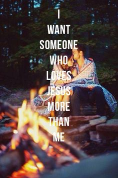 I want someone who loves Jesus more than Me