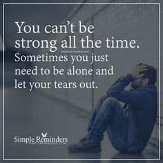 """You can't be strong all the time. Sometimes you just need to be alone and let your tears out."" — Unknown Author #SimpleReminders #SRN @bryantmcgill @jenniyoung_ #quote #strong #tears #feelings #emotions #alone"