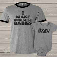 0bbe9b33 Dad and Baby Shirts - I make adorable babies Father Daughter Shirts, Father  And Son
