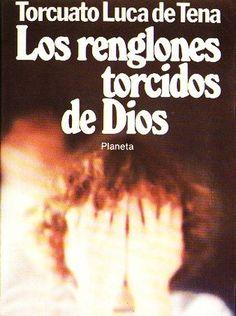 LOS RENGLONES TORCIDOS DE DIOS. Volví a leerlo después de muchísimos años y me sigue encantando, como la mayoría de Luca de Tena